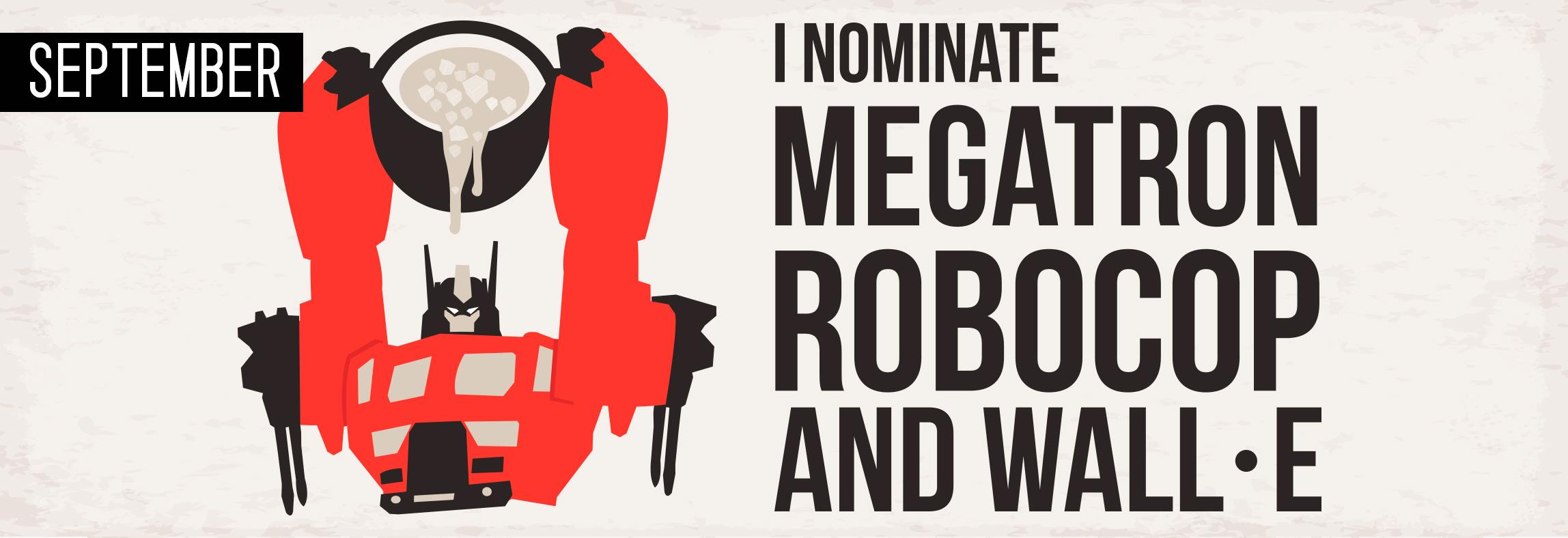 I nominate megatron robocop and wall e